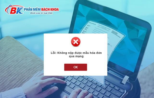 lỗi không nộp được mẫu hóa đơn qua mạng